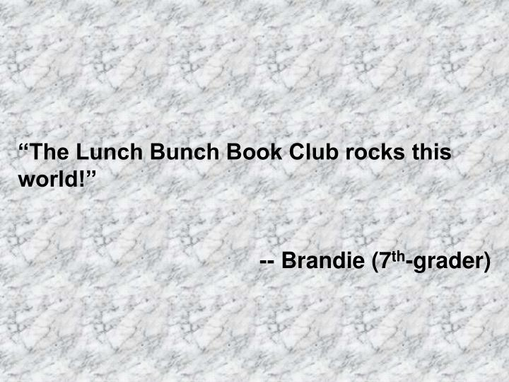 """""""The Lunch Bunch Book Club rocks this world!"""""""