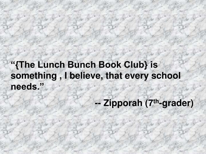 """""""{The Lunch Bunch Book Club} is something , I believe, that every school needs."""""""