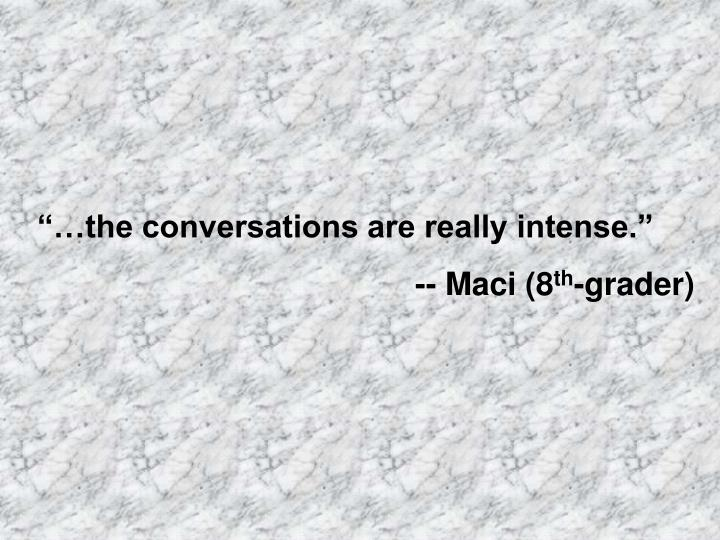 """""""…the conversations are really intense."""""""
