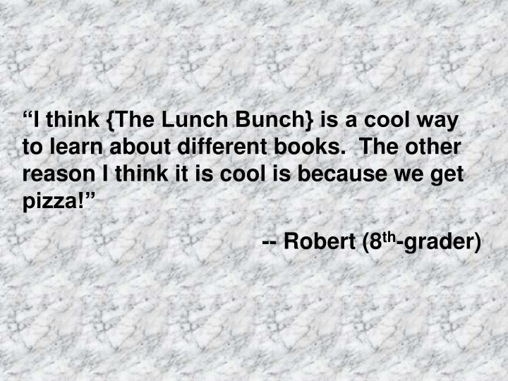 """""""I think {The Lunch Bunch} is a cool way to learn about different books.  The other reason I think it is cool is because we get pizza!"""""""