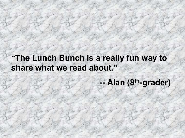 """""""The Lunch Bunch is a really fun way to share what we read about."""""""