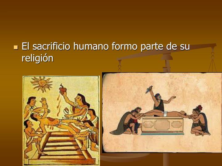 El sacrificio humano formo parte de su religión