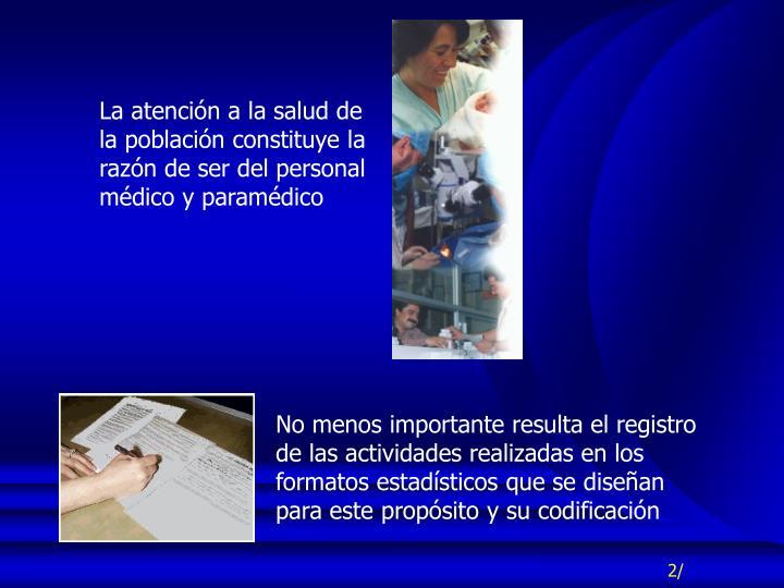 La atención a la salud de la población constituye la razón de ser del personal médico y paramédico