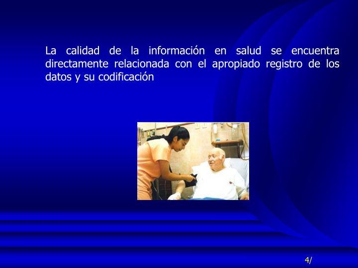 La calidad de la información en salud se encuentra directamente relacionada con el apropiado registro de los datos y su codificación