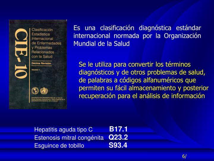 Es una clasificación diagnóstica estándar internacional normada por la Organización Mundial de la Salud