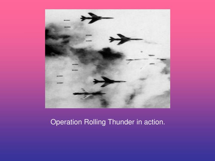 Operation Rolling Thunder in action.