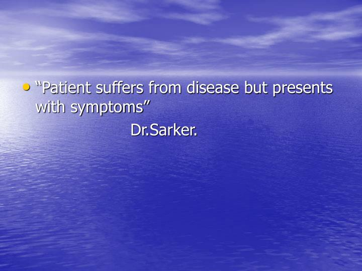 """""""Patient suffers from disease but presents with symptoms"""""""