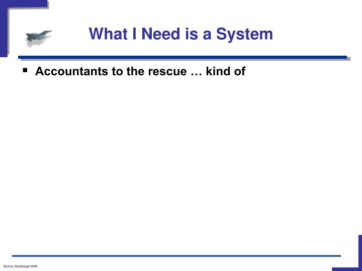 What I Need is a System