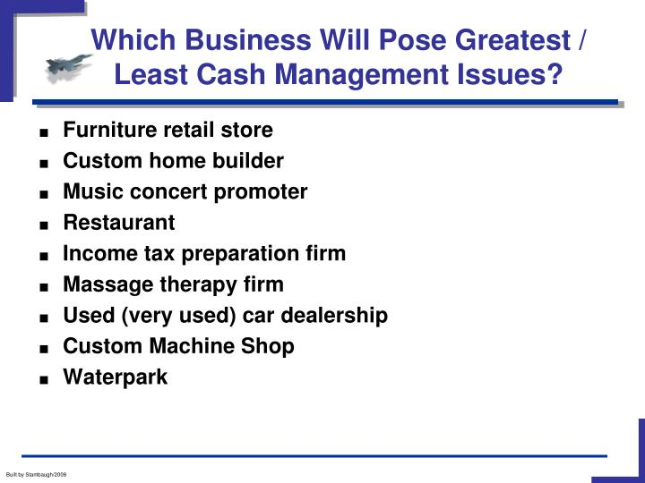 Which Business Will Pose Greatest / Least Cash Management Issues?