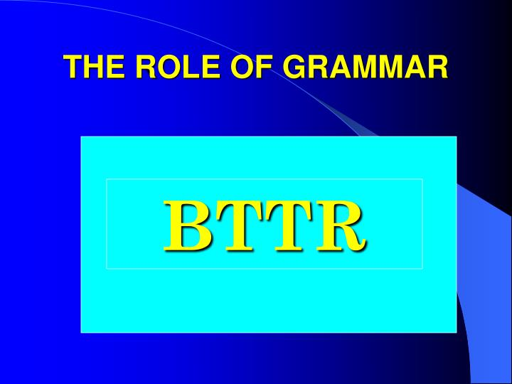 THE ROLE OF GRAMMAR