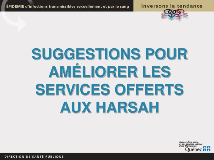 SUGGESTIONS POUR AMÉLIORER LES SERVICES OFFERTS AUX HARSAH