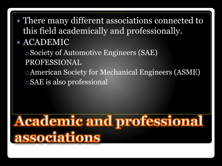 There many different associations connected to this field academically and professionally.