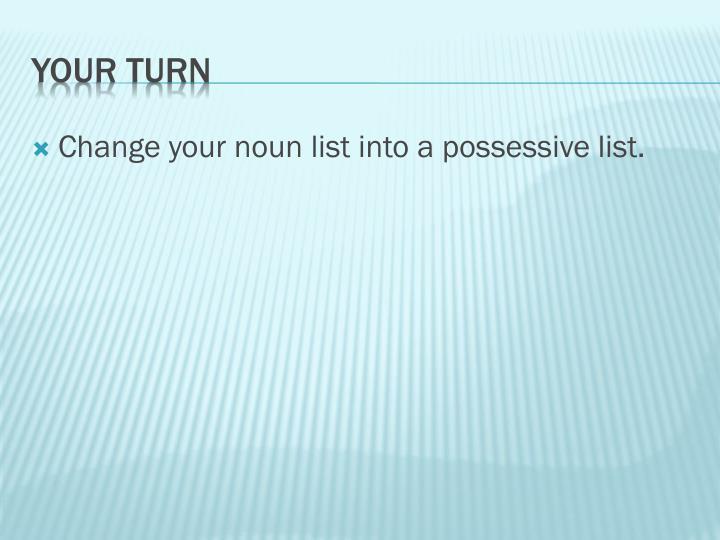 Change your noun list into a possessive list.