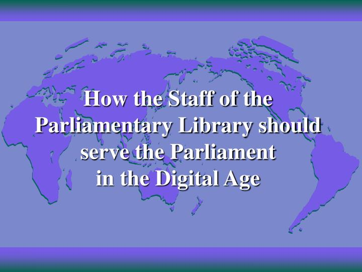 How the Staff of the Parliamentary Library should serve the Parliament