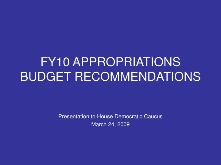 Fy10 appropriations budget recommendations