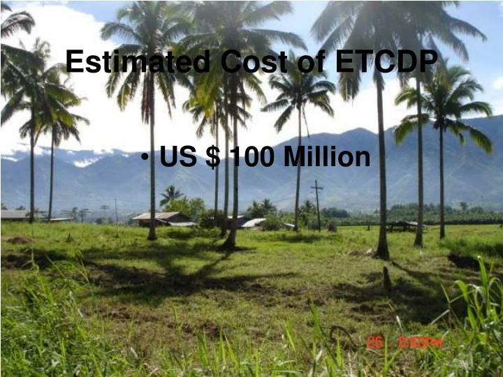Estimated Cost of ETCDP