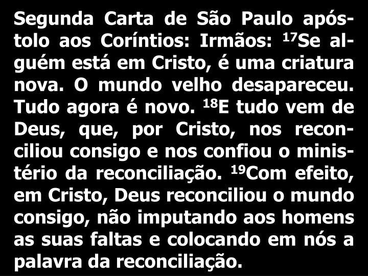 Segunda Carta de São Paulo após-tolo aos Coríntios: Irmãos: