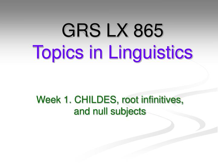 Grs lx 865 topics in linguistics