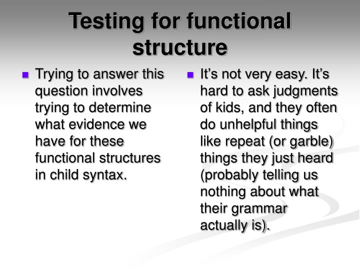 Trying to answer this question involves trying to determine what evidence we have for these functional structures in child syntax.