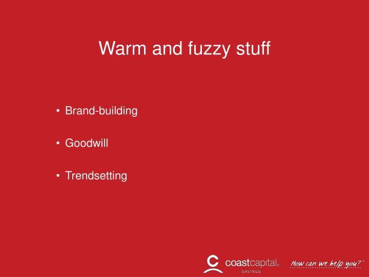 Warm and fuzzy stuff