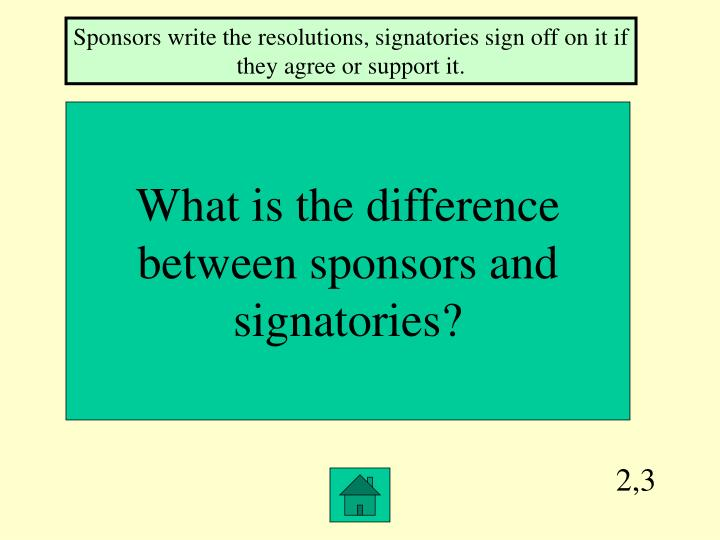 Sponsors write the resolutions, signatories sign off on it if they agree or support it.