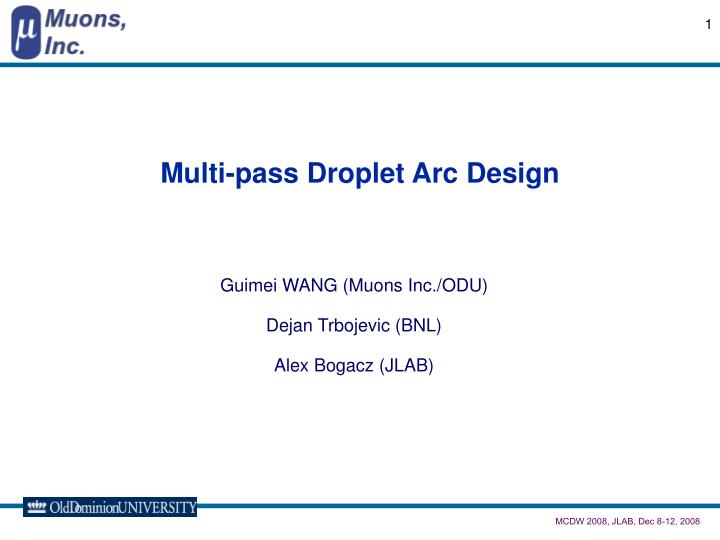 Multi pass droplet arc design