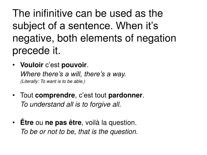 The inifinitive can be used as the subject of a sentence. When it's negative, both elements of neg...