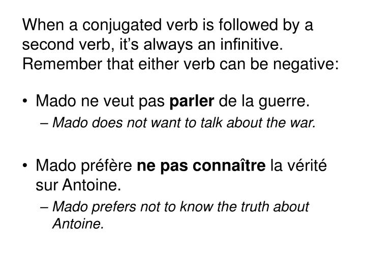 When a conjugated verb is followed by a second verb, it's always an infinitive. Remember that eith...