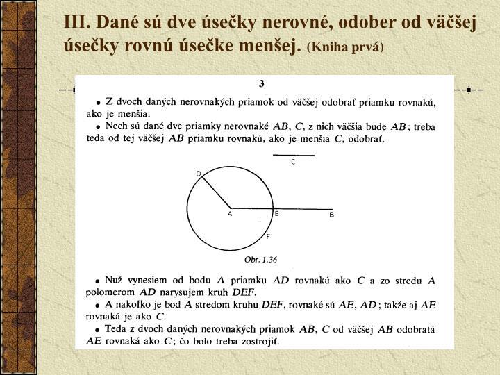 III. Dané sú dve úsečky nerovné, odober od väčšej úsečky rovnú úsečke menšej.