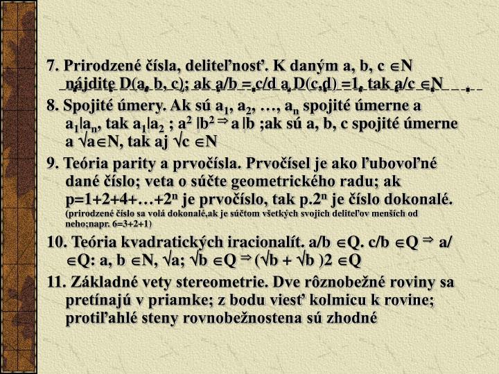 7. Prirodzené čísla, deliteľnosť. K daným a, b, c N nájdite D(a, b, c); ak a/b = c/d a D(c,d) =1, tak a/c N