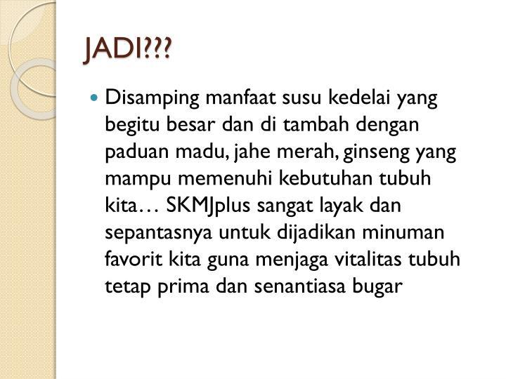 JADI???