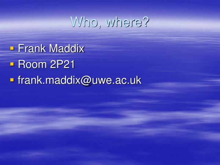 Who, where?