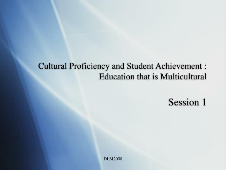 Cultural Proficiency and Student Achievement : Education that is Multicultural