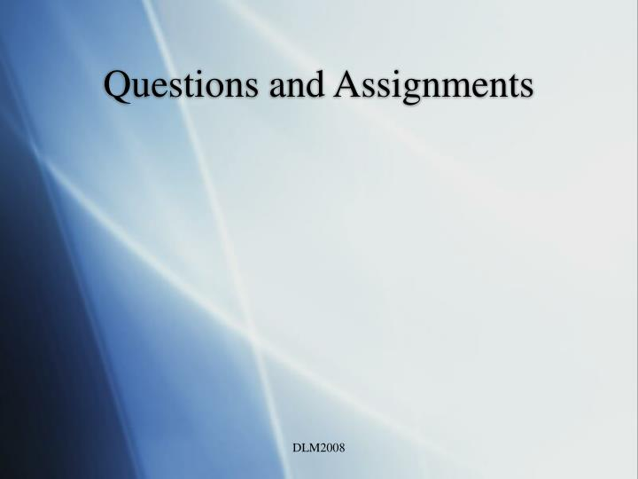 Questions and Assignments
