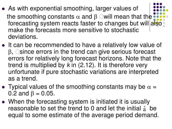 As with exponential smoothing, larger values of