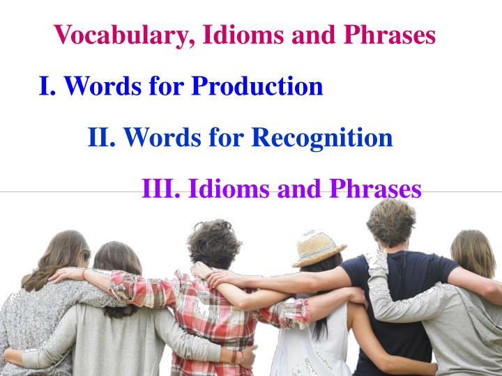 Vocabulary, Idioms and Phrases