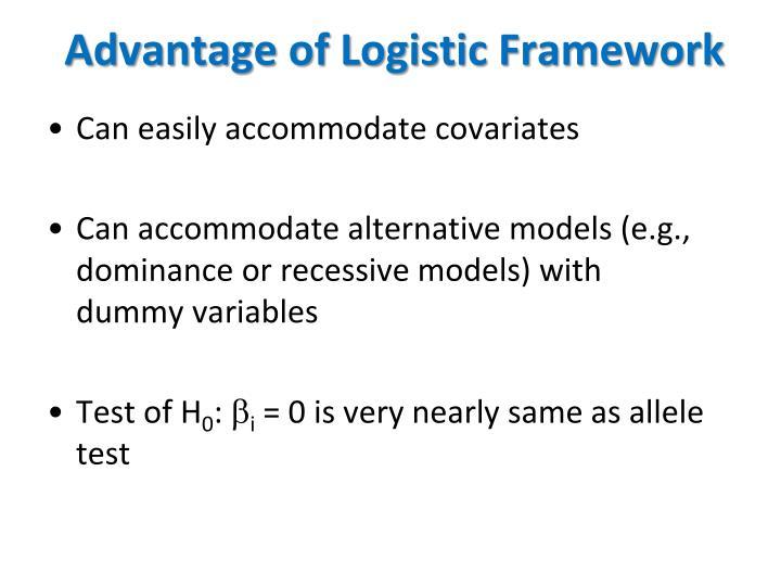Advantage of Logistic Framework