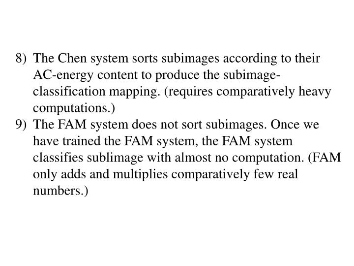 The Chen system sorts subimages according to their AC-energy content to produce the subimage-classification mapping. (requires comparatively heavy computations.)