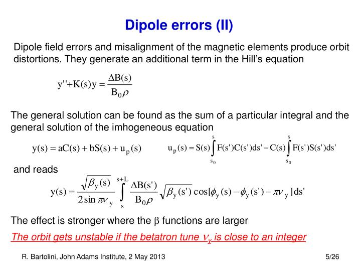 Dipole field errors and misalignment of the magnetic elements produce orbit distortions. They generate an additional term in the Hill's equation
