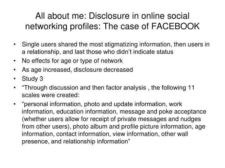 All about me: Disclosure in online social networking profiles: The case of FACEBOOK