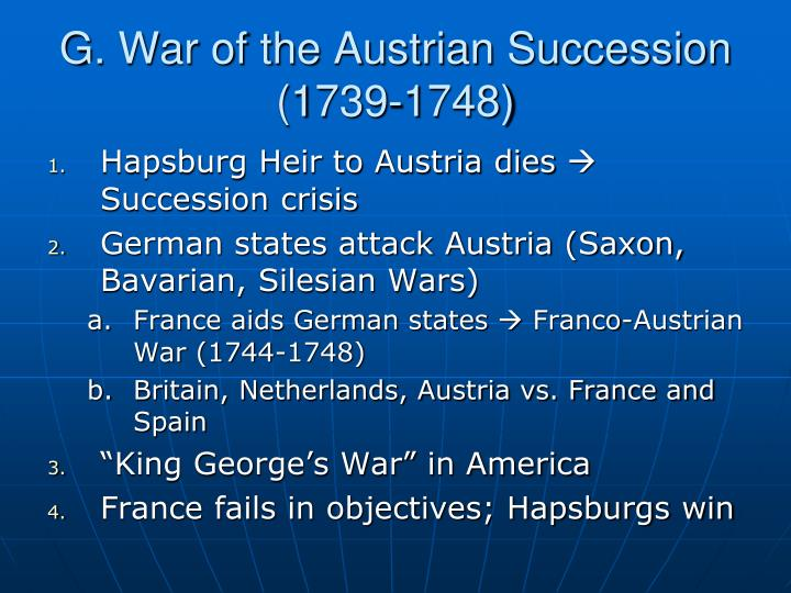 G. War of the Austrian Succession (1739-1748)