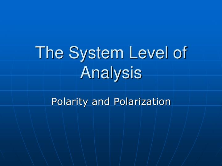 The system level of analysis