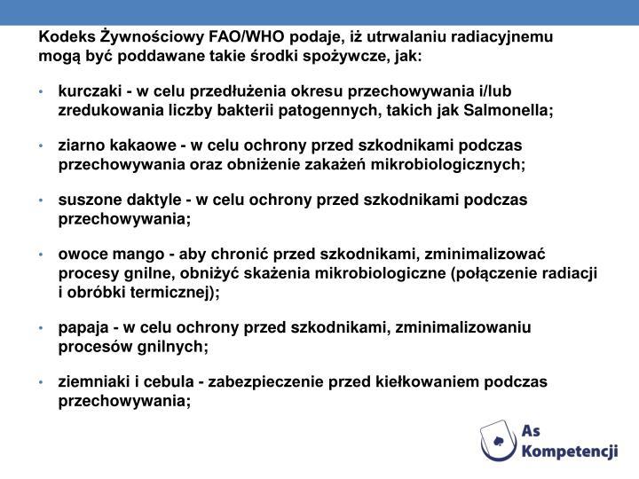 Kodeks Żywnościowy FAO/WHO podaje, iż utrwalaniu radiacyjnemu mogą być poddawane takie środki spożywcze, jak: