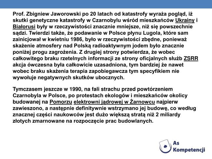 Prof. Zbigniew Jaworowski po 20 latach od katastrofy wyraża pogląd, iż skutki genetyczne katastrofy w Czarnobylu wśród mieszkańców