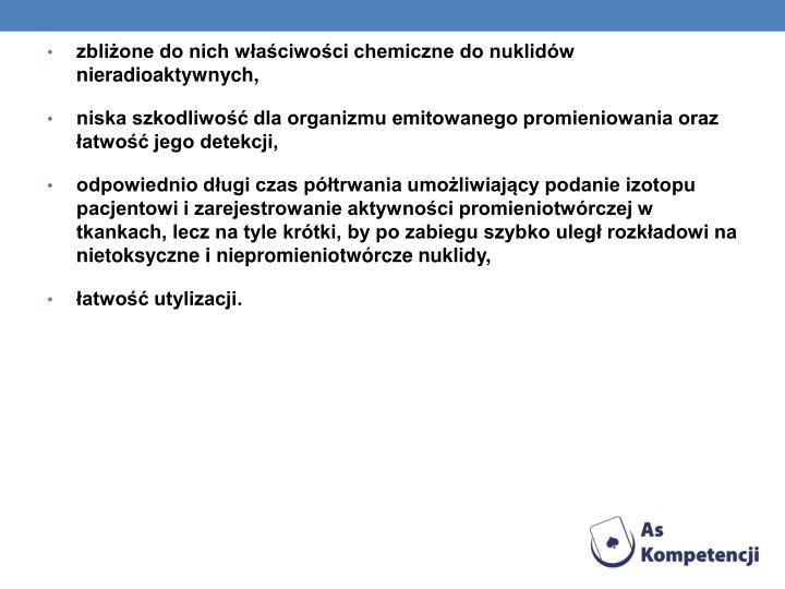 zbliżone do nich właściwości chemiczne do nuklidów nieradioaktywnych,