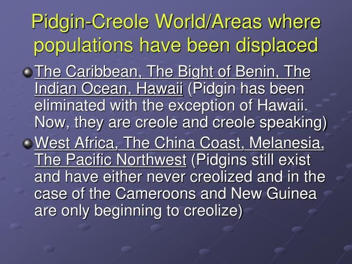 Pidgin-Creole World/Areas where populations have been displaced