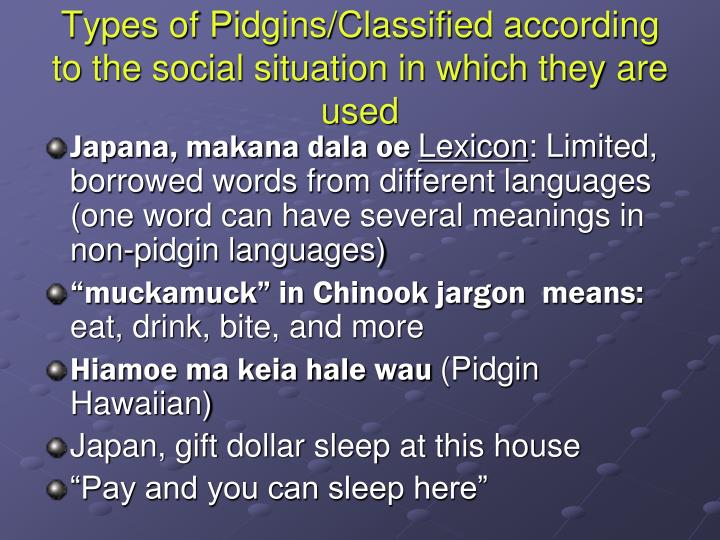 Types of Pidgins/Classified according to the social situation in which they are used