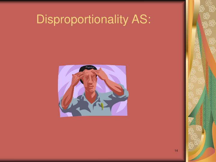 Disproportionality AS: