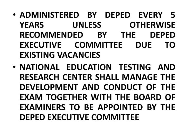 ADMINISTERED BY DEPED EVERY 5 YEARS UNLESS OTHERWISE RECOMMENDED BY THE DEPED EXECUTIVE COMMITTEE DUE TO EXISTING VACANCIES