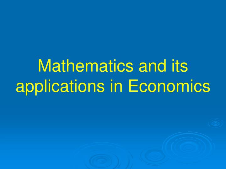Mathematics and its applications in Economics